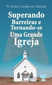 Baixar Superando Barreiras e Tornando-se Uma Grande Igreja pdf, epub, ebook