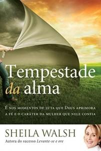 Baixar Tempestade da alma: É nos momentos de luta que Deus aprimora a fé e o caráter da mulher que nele confia pdf, epub, eBook