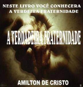 Baixar A verdadeira Fraternidade – Amilton de Cristo pdf, epub, ebook