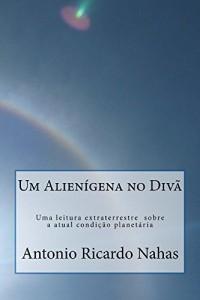 Baixar Um Alienígena no Divã: Uma leitura extraterrestre sobre a atual condição planetária pdf, epub, eBook