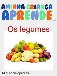 Baixar A Minha Crianca Aprende Os Legumes: Livros Ilustrados Os Legumes pdf, epub, ebook