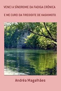 Baixar VENCIA SÍNDROME DA FADIGA CRÔNICA: E ME CUREI DA TIREOIDITE DE HASHIMOTO pdf, epub, eBook