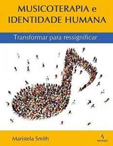 Baixar Musicoterapia e Identidade Humana: Transformar para ressignificar pdf, epub, eBook