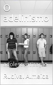 Baixar O adelinismo: adolescentização pdf, epub, eBook
