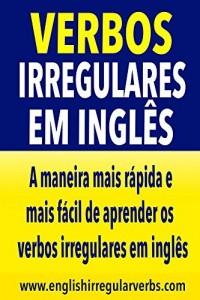 Baixar Verbos Irregulares em Inglês: A maneira mais rápida e mais fácil de aprender os verbos irregulares em Inglês pdf, epub, eBook