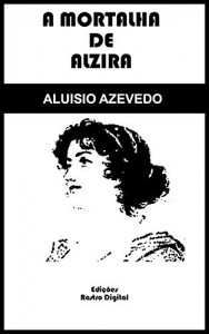 Baixar A Mortalha de Alzira – Aluísio Azevedo (com notas)(ilustrado)(adaptado ortograficamente) pdf, epub, eBook