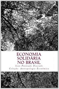 Baixar ECONOMIA SOLIDARIA NO BRASIL: Duas cooperativas segundo um olhar etnográfico e teórico da Antropologia Econômica pdf, epub, eBook