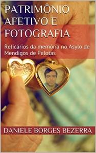 Baixar Patrimônio afetivo e fotografia: Relicários da memória no Asylo de Mendigos de Pelotas pdf, epub, eBook