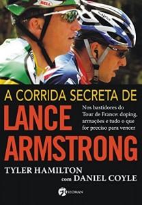 Baixar A Corrida Secreta de Lance Armstrong: Nos Bastidores do Tour de France: Doping, Armações e Tudo o Que For Preciso Para Vencer pdf, epub, ebook