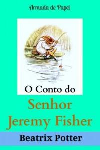 Baixar O Conto do Senhor Jeremy Fisher (O Universo de Beatrix Potter Livro 8) pdf, epub, eBook
