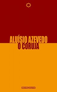 Baixar O CORUJA – ALUÍSIO AZEVEDO  (Com notas)(Biografia)(Revisado)(ilustrado) pdf, epub, eBook