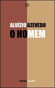 Baixar O HOMEM –  ALUÍSIO AZEVEDO (COM NOTAS,BIOGRAFIA,ILUSTRADO) pdf, epub, eBook