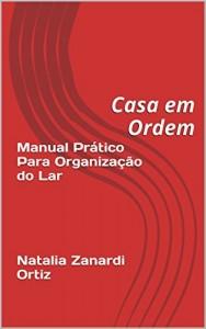 Baixar Manual Prático Para Organização do Lar      Natalia Zanardi Ortiz: Casa em Ordem pdf, epub, eBook