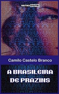 Baixar A BRASILEIRA DE PRAZINS – CAMILO CASTELO BRANCO (COM NOTAS)(BIOGRAFIA)(ILUSTRADO) pdf, epub, eBook