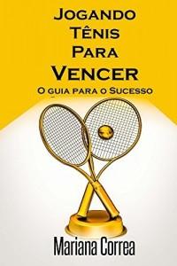 Baixar Jogando Tenis Para Vencer: O guia para o Sucesso pdf, epub, eBook