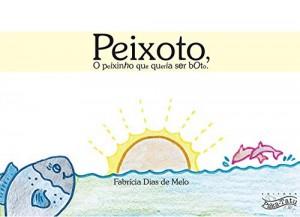 Baixar Peixoto: O peixinho que queria ser boto pdf, epub, eBook