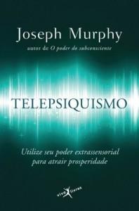 Baixar Telepsiquismo: Utilize seu poder extrassensorial para atrair prosperidade pdf, epub, eBook