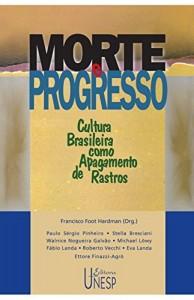 Baixar Morte e progresso: cultura brasileira como apagamento de rastros (Prismas) pdf, epub, eBook