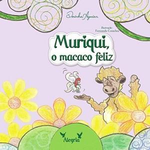 Baixar MURIQUI – O MACACO FELIZ (AS 7 VIRTUDES – HISTÓRIAS DO RANCHINHO DO GAVIÃO Livro 2) pdf, epub, eBook