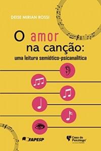 Baixar O amor na canção: uma leitura semiótico-psicanalítica pdf, epub, eBook