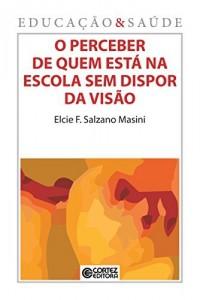 Baixar O perceber de quem está na escola sem dispor da visão (Coleção Educação & Saúde Livro 10) pdf, epub, eBook