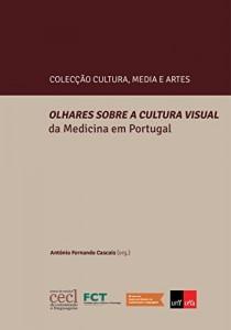 Baixar Olhares Sobre a Cultura Visual da Medicina em Portugal pdf, epub, eBook