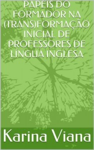 Baixar PAPÉIS DO FORMADOR NA (TRANS)FORMAÇÃO INICIAL DE PROFESSORES DE LÍNGUA INGLESA pdf, epub, eBook