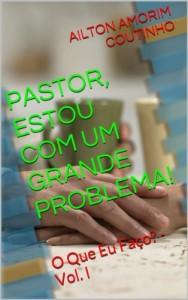 Baixar PASTOR, ESTOU COM UM GRANDE PROBLEMA! (O Que Eu Faço? – Vol. I Livro 1) pdf, epub, ebook