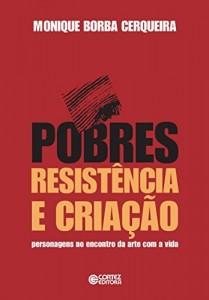 Baixar Pobres, resistência e criação: personagens no encontro da arte com a vida pdf, epub, eBook