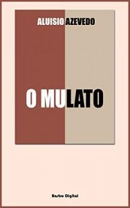 Baixar O MULATO – ALUÍSIO AZEVEDO (Com notas, Comentários, Biografia e Ilustrações) pdf, epub, eBook