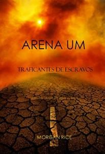Baixar Arena Um: Traficantes De Escravos  (Livro I Da Trilogia Da Sobrevivência) pdf, epub, eBook