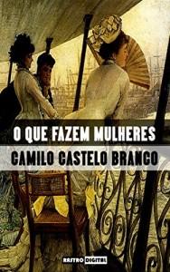 Baixar O QUE FAZEM MULHERES – CAMILO CASTELO BRANCO (COM NOTAS)(BIOGRAFIA)(ILUSTRADO) pdf, epub, eBook