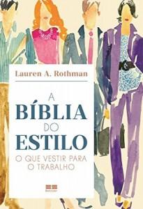 Baixar A bíblia do estilo: O que vestir para o trabalho pdf, epub, eBook