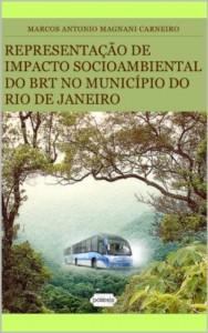 Baixar REPRESENTAÇÃO DE IMPACTO SOCIOAMBIENTAL DO BRT NO MUNICÍPIO DO RIO DE JANEIRO (Teses & Dissertações que Você Deve Ler Livro 1) pdf, epub, eBook