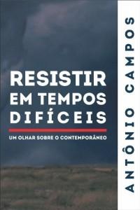 Baixar Resistir em Tempos Difíceis – Um olhar sobre o contemporâneo pdf, epub, eBook
