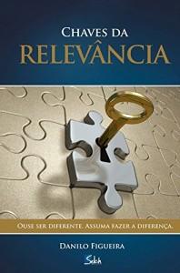 Baixar Chaves da Relevância: Ouse ser diferente. Assuma fazer a diferença. pdf, epub, eBook