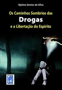 Baixar Os Caminhos Sombrios das Drogas e Libertação do Espírito pdf, epub, eBook