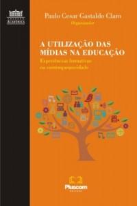 Baixar A utilização das mídias na educação: experiências formativas na contemporaneidade. pdf, epub, ebook