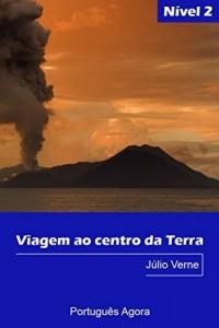 Baixar Viagem ao centro da Terra – Easy reading in Portuguese – Nível 2: Coleção Português Agora pdf, epub, eBook