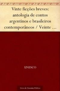 Baixar Vinte ficções breves: antologia de contos argentinos e brasileiros contemporâneos – Veinte ficciones breves: antologia… pdf, epub, eBook