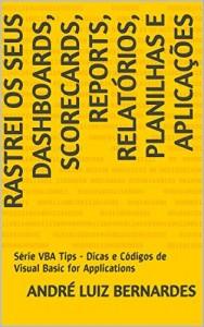 Baixar Rastrei os seus Dashboards, Scorecards, Reports, Relatórios, Planilhas e Aplicações: Série VBA Tips – Dicas e… pdf, epub, eBook
