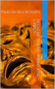 Baixar Peças de teatro -Paulo José  C.Pires: Paulo do dica de teatro pdf, epub, eBook