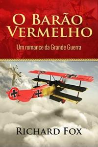 Baixar O Barão Vermelho (Um romance da Grande Guerra) pdf, epub, eBook