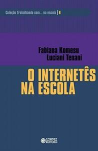 Baixar O internetês na escola (Coleção Trabalhando com… na escola Livro 8) pdf, epub, eBook