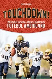 Baixar Touchdown!: 100 histórias divertidas, curiosas e inusitadas do futebol americano pdf, epub, eBook