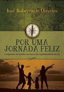 Baixar POR UMA JORNADA FELIZ: A trajetória da família em busca da espiritualidade no lar pdf, epub, ebook