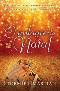 Baixar O milagre do Natal: Quinze histórias inspirativas para alegrar a melhor época do ano pdf, epub, ebook