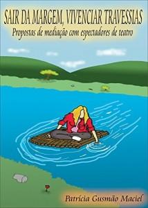 Baixar Sair da Margem, Vivenciar Travessias: Propostas de mediação com espectadores de teatro pdf, epub, eBook