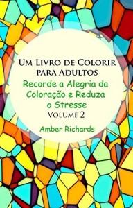 Baixar Um Livro de Colorir Para Adultos: Recorde a Alegria de Colorir e Reduza o Estresse Volume 2 pdf, epub, eBook