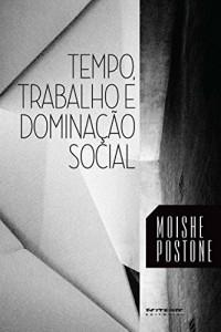 Baixar Tempo, trabalho e dominação social: Uma reinterpretação da teoria crítica de Marx pdf, epub, eBook
